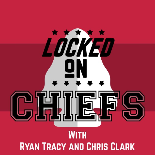 Locked On Chiefs By Locked On Podcast Network On Apple Podcasts