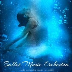 Ballet Music Orchestra – Only Orchestra Music for Ballet, Ballet Class and Ballet Show