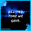All the Time We Gave. - EP - Aphasia