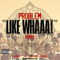 Like Whaaat (Remix) [feat. Wiz Khalifa, Tyga, Chris Brown & Master P] - Single - Problem
