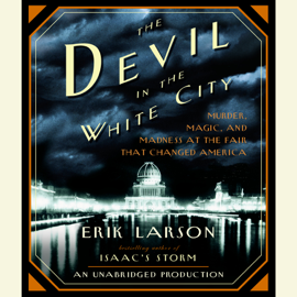 The Devil in the White City: Murder, Magic, and Madness at the Fair That Changed America (Unabridged) audiobook