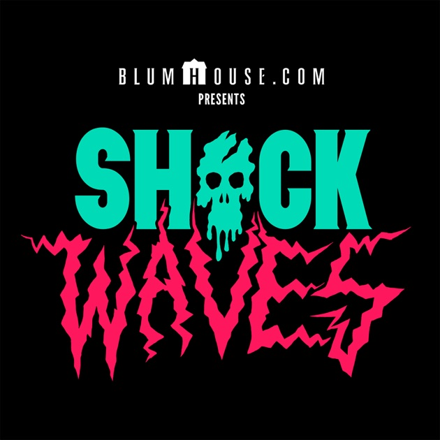 Shock Waves by Blumhouse com Podcast Network on Apple Podcasts