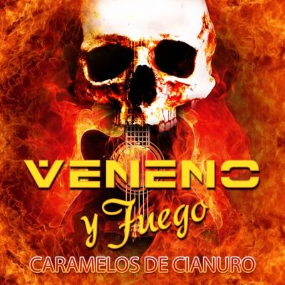 Veneno Y Fuego - Caramelos De Cianuro