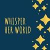 Whisper Her World