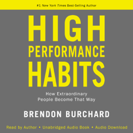 High Performance Habits: How Extraordinary People Become That Way (Unabridged) - Brendon Burchard MP3 Download