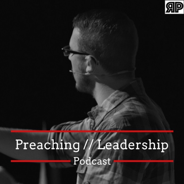 The Preaching and Leadership Podcast