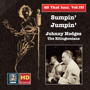 Johnny Hodges & The Ellingtonians - All That Jazz, Vol. 111: Sumpin' Jumpin' – Johnny Hodges & the Ellingtonians (Remastered 2019)