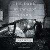 Atticus - The Dark Between Stars (Unabridged)  artwork