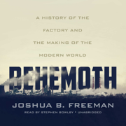 Download Behemoth: A History of the Factory and the Making of the Modern World (Unabridged) Audio Book