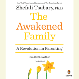 The Awakened Family: A Revolution in Parenting (Unabridged) audiobook