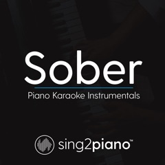 Sober (Higher Key) Originally Performed by Demi Lovato] [Piano Karaoke Version]