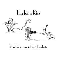 Fig for a Kiss by Brett Lipshutz & Kim Robertson on Apple Music