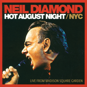 Neil Diamond - Hot August Night / NYC (Live from Madison Square Garden)