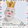 Have Yourself a Merry Little Christmas - Puddles Pity Party
