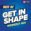 Best of Get In Shape Workout Mix (60 Minute Non-Stop Workout Mix), Power Music Workout