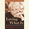 Byron Katie & Stephen Mitchell - Loving What Is: Four Questions That Can Change Your Life (Unabridged) artwork