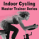 Various Artists - Indoor Cycling Master Trainer Series & DJ Mix - Spinning the Best Indoor Cycling Music in the Mix to Inject Every Pedal Stroke in Your Cycling Classes with Endless Motivation, Inspiration, and Fun