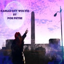 Kansas City Wolves - Single by Por Phyre
