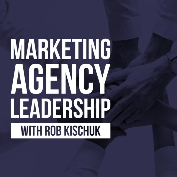 The Marketing Agency Leadership Podcast