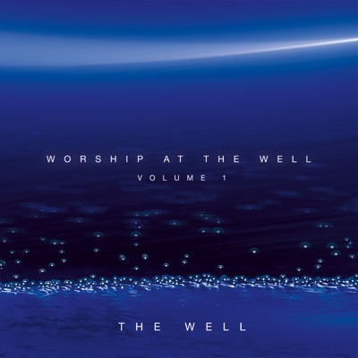 Worship At the Well, Vol. 1 - The Well album