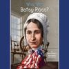 Who Was Betsy Ross? (Unabridged)