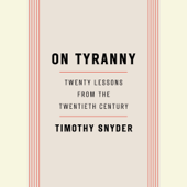 On Tyranny: Twenty Lessons from the Twentieth Century (Unabridged)