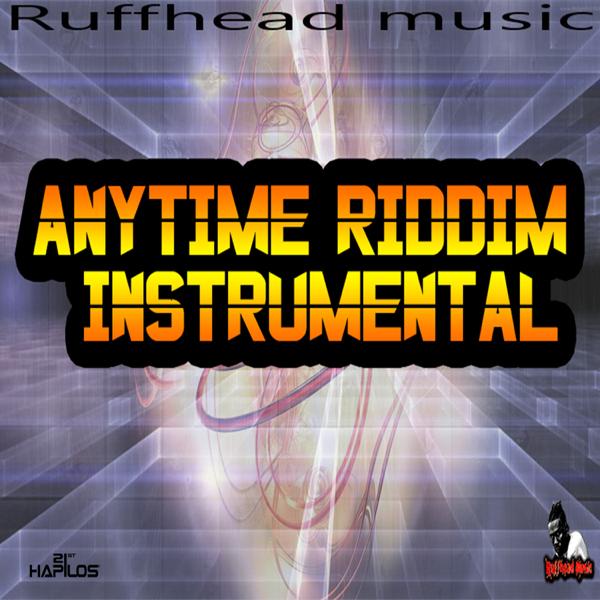 Anytime Riddim Instrumental - Single by Ruffhead Music
