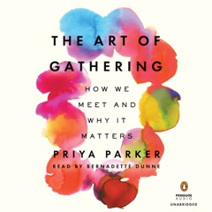 The Art of Gathering: How We Meet and Why It Matters (Unabridged)