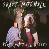 Grace Mitchell - Kids (Ain't All Right)