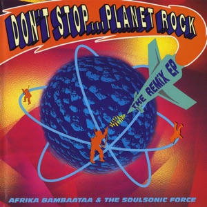 Afrika Bambaataa & The Soulsonic Force - Planet Rock