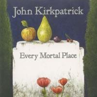 Every Mortal Place by John Kirkpatrick on Apple Music
