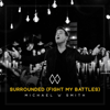 Michael W. Smith - Surrounded (Fight My Battles) artwork