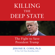 Download Killing the Deep State: The Fight to Save President Trump (Unabridged) Audio Book