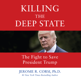 Killing the Deep State: The Fight to Save President Trump (Unabridged) audiobook