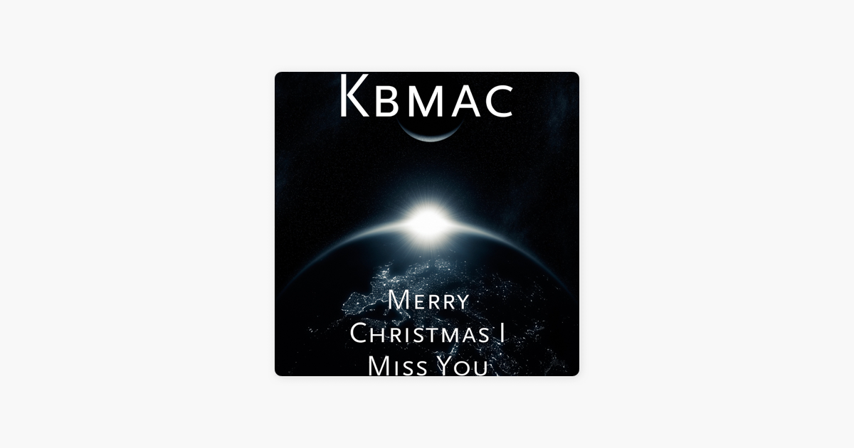 Merry Christmas I Miss You - Single by Kbmac on Apple Music