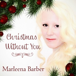 Christmas Without You.Christmas Without You Single By Marleena Barber
