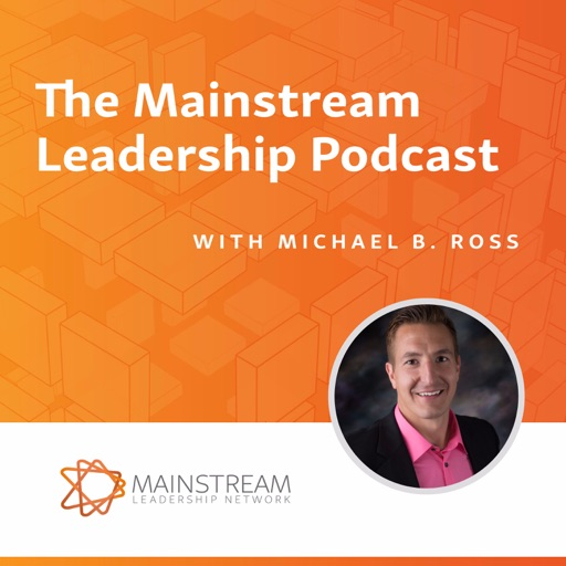 Cover image of Mainstream Leadership Network Podcast