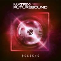 Believe! - MATRIX & FUTUREBOUND