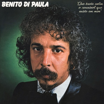 Que Brote Enfim o Rouxinol Que Existe Em Mim - Benito Di Paula