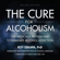 Roy Eskapa - The Cure for Alcoholism: The Medically Proven Way to Eliminate Alcohol Addiction (Unabridged)