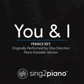 You & I (Female Key) Originally Performed by One Direction] [Piano Karaoke Version]