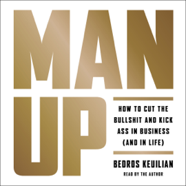 Man Up: How to Cut the Bullshit and Kick Ass in Business (And in Life) (Unabridged) audiobook