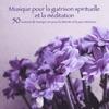 Musique pour la guérison spirituelle et la méditation 50 nuances de musique zen pour la détente et la paix intérieure