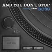 Koss - And You Don't Stop (feat. Torae)