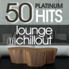 50 Platinum Hits - Lounge and Chill Out - Various Artists