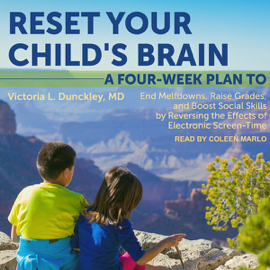 Reset Your Child's Brain: A Four-Week Plan to End Meltdowns, Raise Grades, and Boost Social Skills by Reversing the Effects of Electronic Screen-Time (Unabridged) audiobook