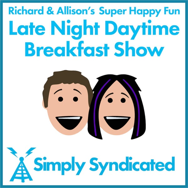 Richard & Allison's Super Happy Fun Late Night Daytime Breakfast Show
