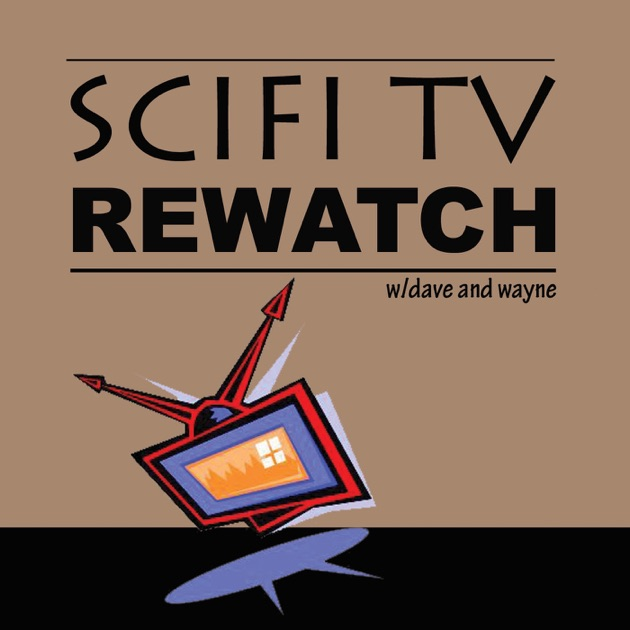 Scifi Tv Rewatch By Dave And Wayne On Apple Podcasts