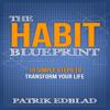 Patrik Edblad - The Habit Blueprint: 15 Simple Steps to Transform Your Life (Unabridged) artwork