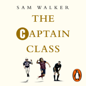 The Captain Class: The Hidden Force Behind the World's Greatest Teams (Unabridged)